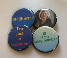 Load image into Gallery viewer, 13 Is My Lucky Number Brilliant I'm Just a Traveler Doctor Who 13th Doctor Magnets Doctor Who Pin Doctor Who Button Time Lord