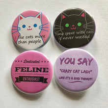 Load image into Gallery viewer, Cat Lover I Like Cats More Than People Time Spent With Cats is Never Wasted Dedicated Feline Enthusiast Cat Pin Funny Cat Button Pin Magnets