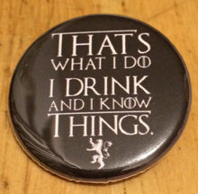 Load image into Gallery viewer, That's What I Do I Drink And I Know Things Know Things Pin Drinking Pin Funny Quote Drinking Quote Pins Buttons Magnets Flat Backs