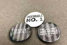 Load image into Gallery viewer, Siriusly Undesirable Number 1 Noble and Ancient House of Black Wizard Pins Wizard Buttons Wizard Magnets Geek Gift Fandom Gift Witches Flair