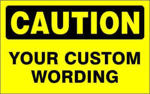 CAUTION Sign - CUSTOM WORDING