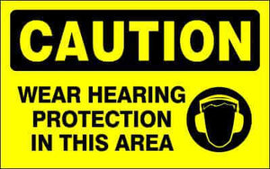 CAUTION Sign - WEAR HEARING PROTECTION IN THIS AREA