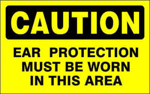 CAUTION Sign - EAR PROTECTION MUST BE WORN IN THIS AREA