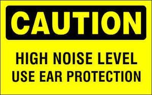 CAUTION - HIGH NOISE LEVEL USE EAR PROTECTION - CA319