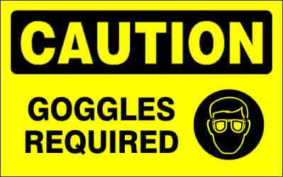 CAUTION Sign - GOGGLES REQUIRED