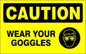 CAUTION - WEAR YOUR GOGGLES - CA331