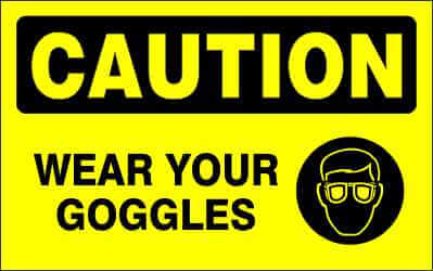 CAUTION Sign - WEAR YOUR GOGGLES