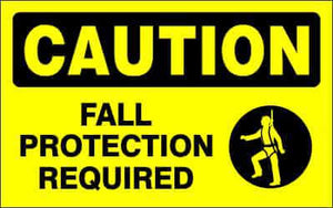 CAUTION Sign - FALL PROTECTION REQUIRED