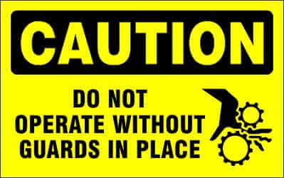 CAUTION Sign - DO NOT OPERATE WITHOUT GUARDS IN PLACE
