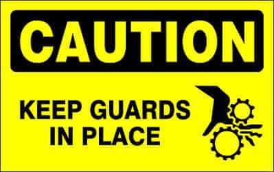 CAUTION Sign - KEEP GUARDS IN PLACE