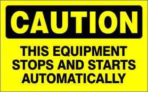 CAUTION Sign - THIS EQUIPMENT STOPS AND STARTS AUTOMATICALLY