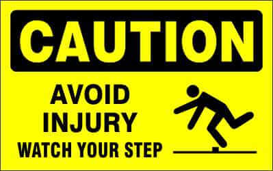 CAUTION - AVOID INJURY WATCH YOUR STEP