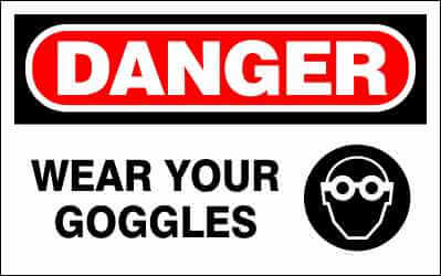 DANGER Sign - WEAR YOUR GOGGLES