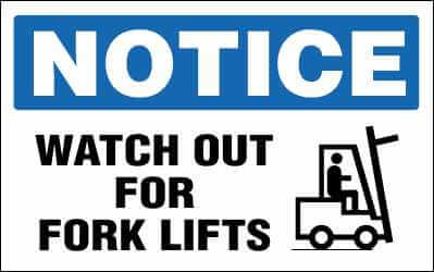 NOTICE Sign - WATCH OUT FOR FORK LIFTS