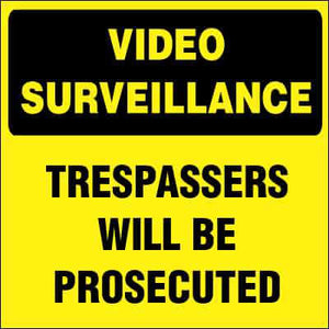 VIDEO SURVEILLANCE Sign - TRESPASSERS WILL BE PROSECUTED
