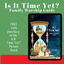 "Load image into Gallery viewer, ""Is It Time Yet?"" Family Worship Guide - PDF Download"