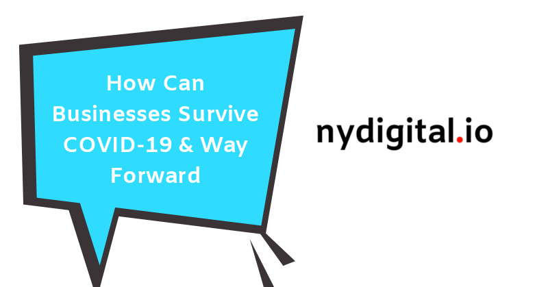 How Can Businesses Survive COVID-19 & Way Forward - Digital Marketing!