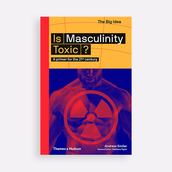 The Big Idea. Is Masculinity Toxic?