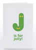 J Is For Jolly!