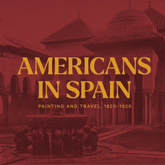 Americans in Spain: Painting and Travel 1820-1920