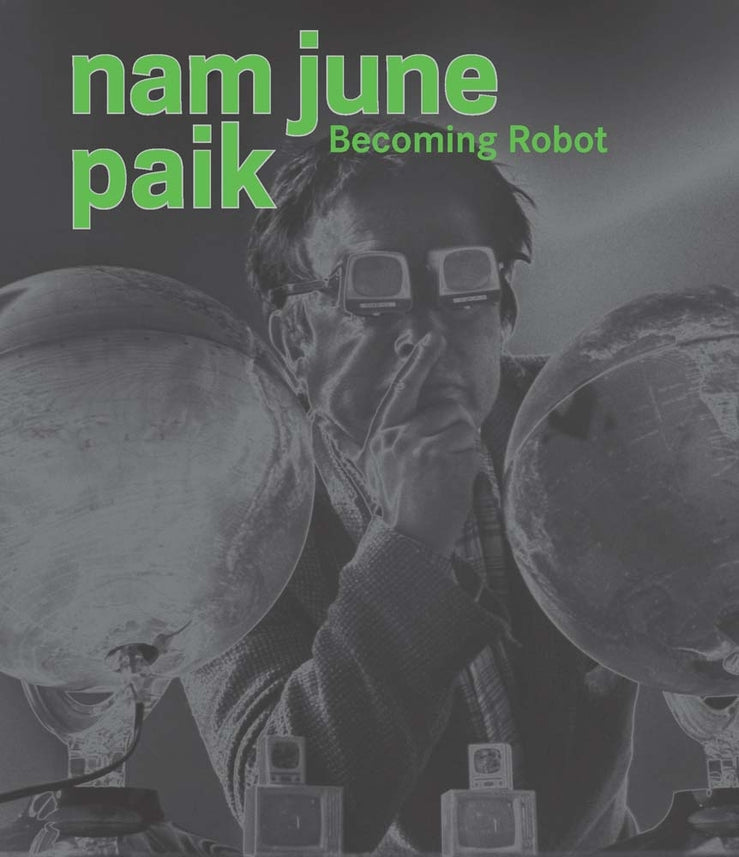 Nam June Paik: Becoming Robot