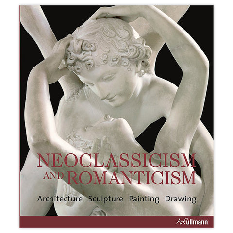 Neoclassicism and Romanticism: Architecture, Sculpture, Painting, Drawing