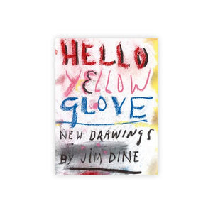 Hello Yellow Glove: New Drawings by Jim Dine