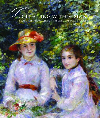 Collecting With Vision: Treasures from the Chrysler Museum of Art