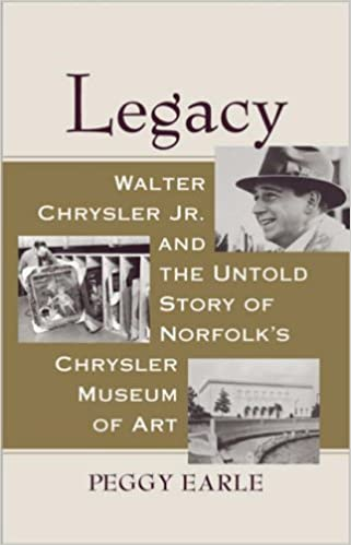 Legacy: Walter Chrysler Jr. and the Untold Story of Norfolk's Chrysler Museum of Art