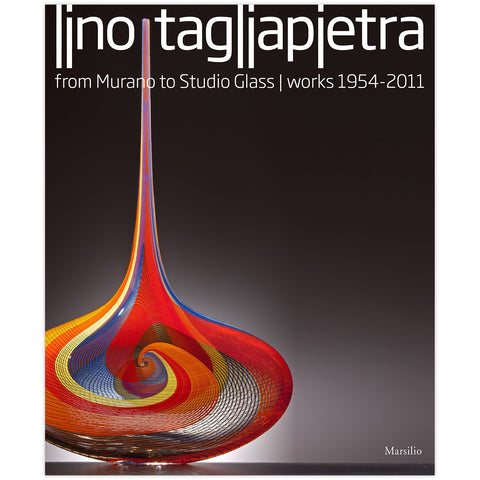Lino Tagliapietra: From Murano to Studio Glass Works 1954-2011