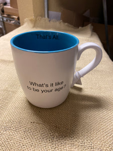What's it like to be your age Mug