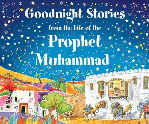 BOOKS GOODNIGHT STORIES FROM THE LIFE OF THE PROPHET MUHAMMAD-ISLAMIC BOOKS - Jashanmal Home