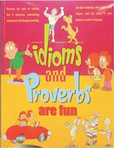 Idioms and Proverbs are Fun