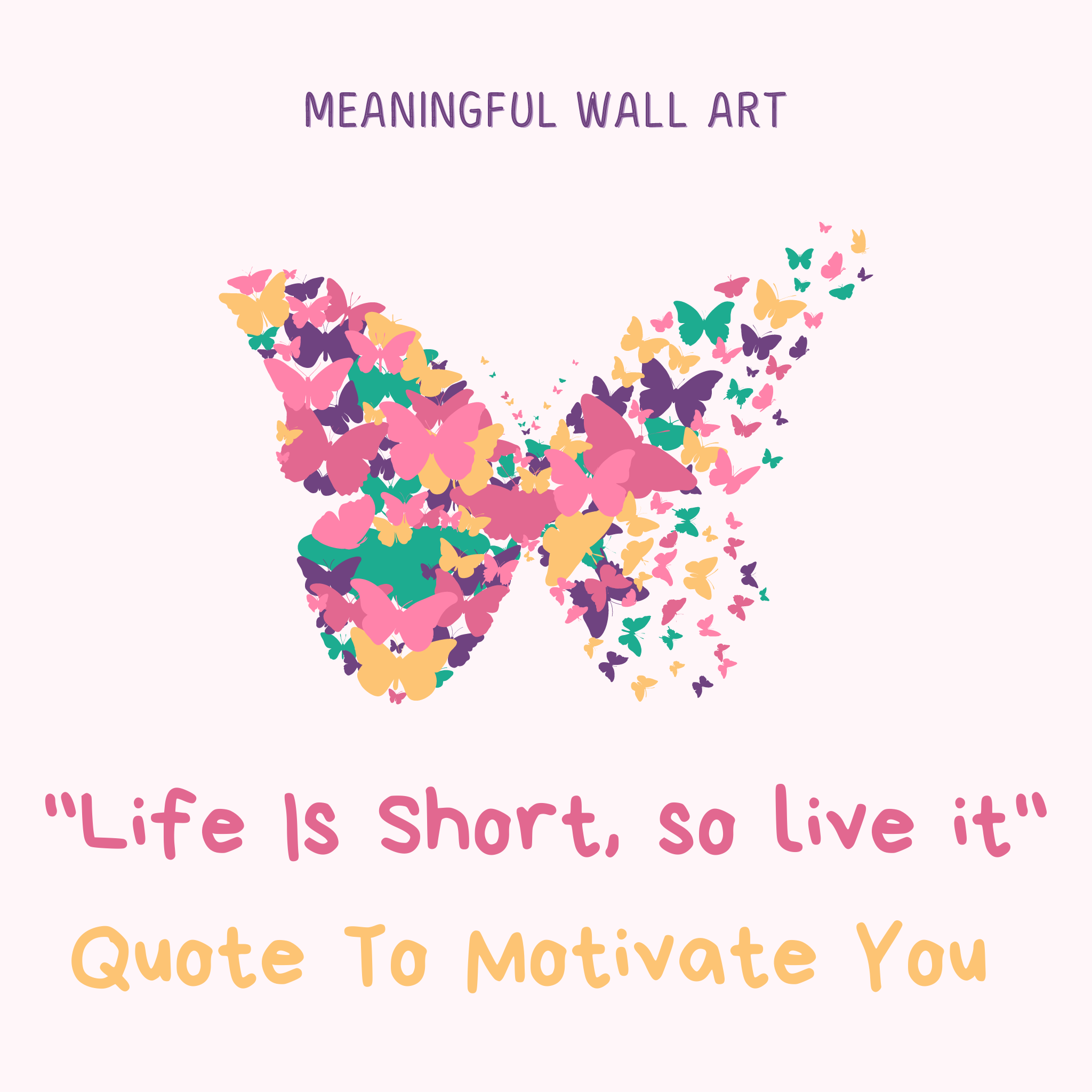 Life Is Short So Live It - Quote To Motivate You   Meaningful wall art