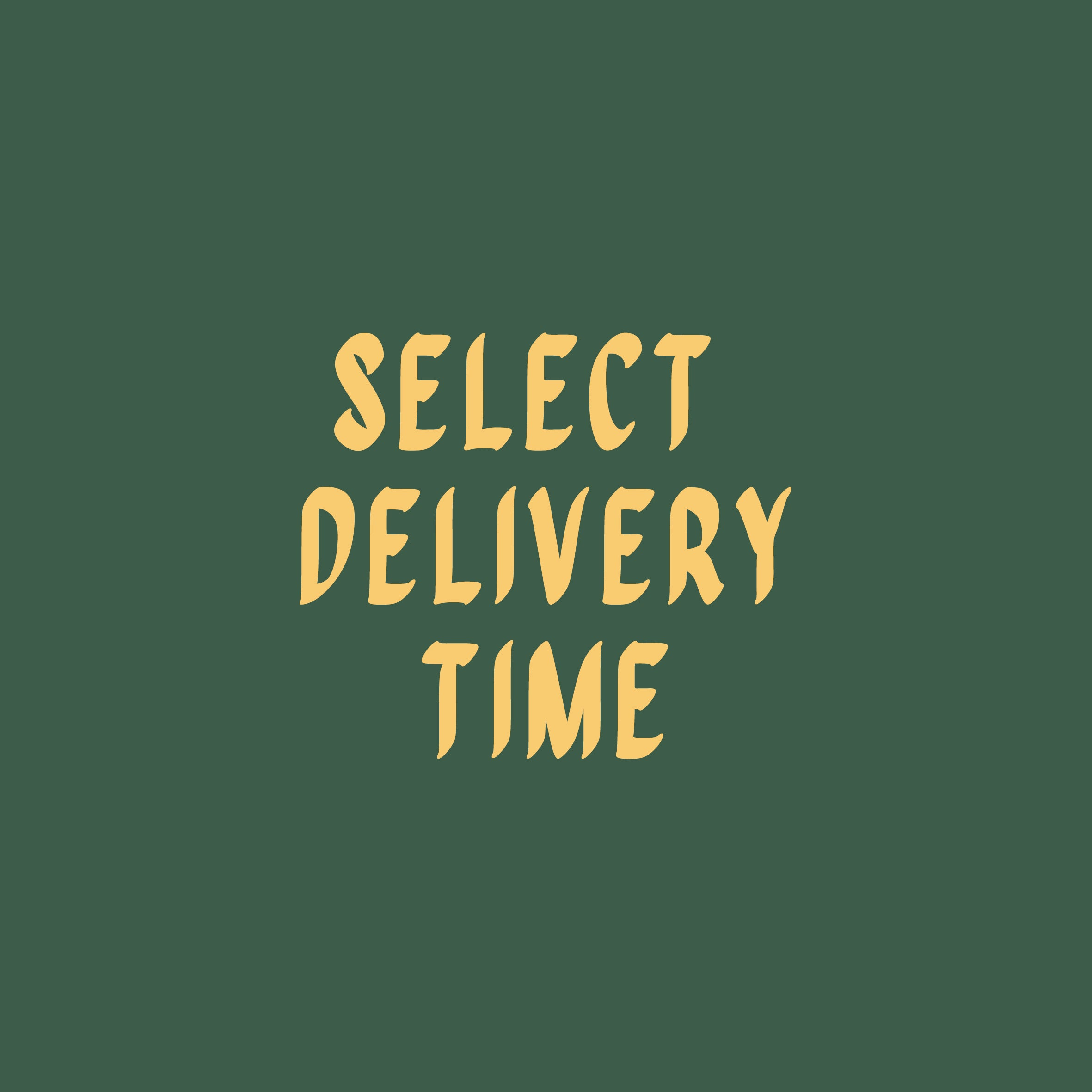 SELECT DELIVERY TIME