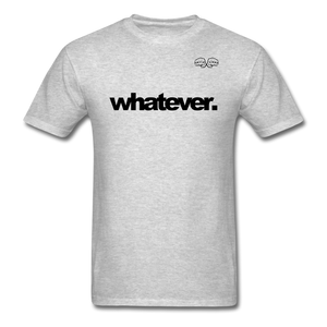 whatever. Black Text - heather gray