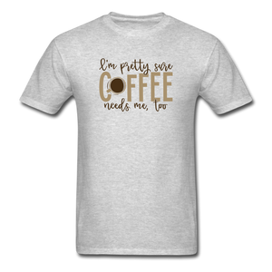 Coffee Needs Me Too - heather gray