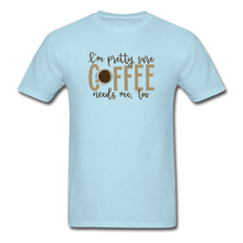 Load image into Gallery viewer, Coffee Needs Me Too - powder blue