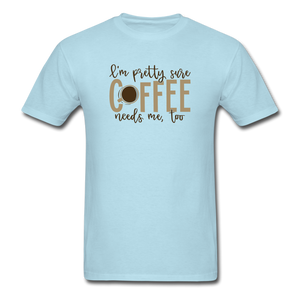 Coffee Needs Me Too - powder blue