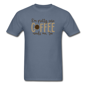 Coffee Needs Me Too - denim