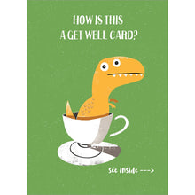 Load image into Gallery viewer, Tea Rex Get Well Greeting Card