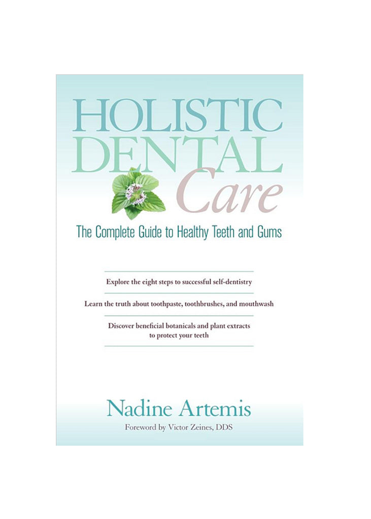 Holistic Dental Care: The Complete Guide to Healthy Teeth and Gums by Nadine Artemis