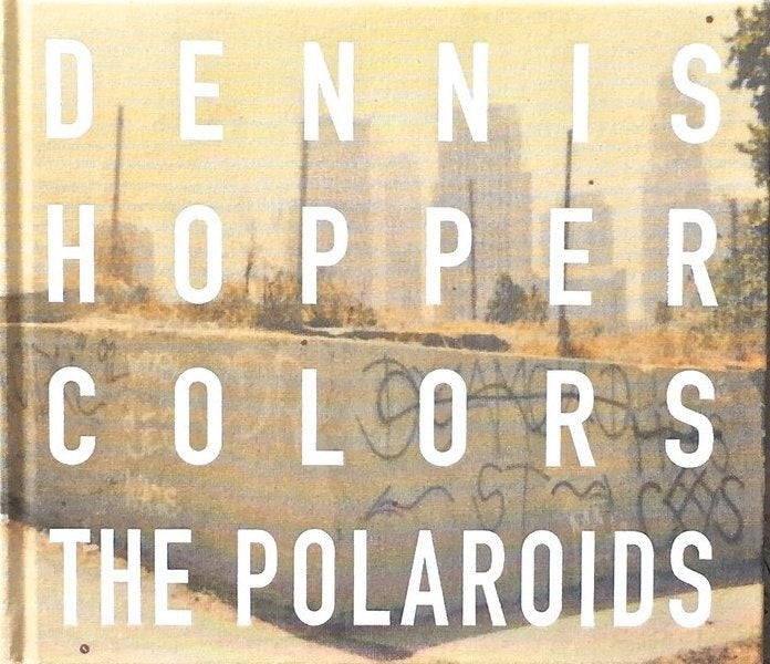Dennis Hopper Colors The Polaroids Book - Eskell