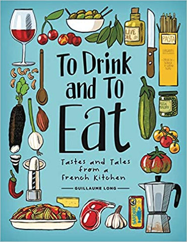To Drink and to Eat Vol. 1: Tastes and Tales from a French Kitchen