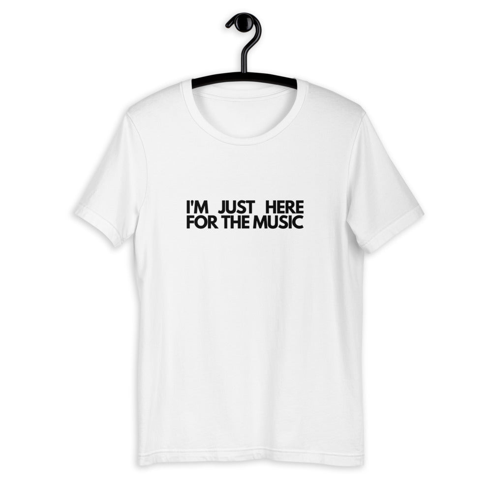 I'm Just Here For The Music T-Shirt