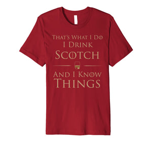 Funny shirts V-neck Tank top Hoodie sweatshirt usa uk au ca gifts for I Drink Scotch And I Know Things T-Shirt 2419605