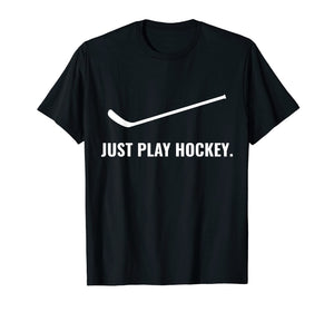Funny shirts V-neck Tank top Hoodie sweatshirt usa uk au ca gifts for Just Play Hockey t shirt | Ice Life Stick gifts for boys 2423684