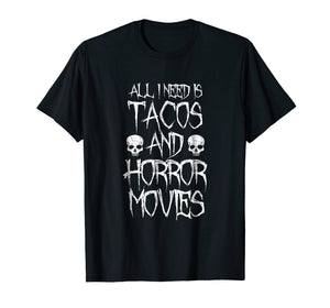 Funny shirts V-neck Tank top Hoodie sweatshirt usa uk au ca gifts for All I Need Is Tacos and Horror Movies Shirt - Horror T-shirt 2256663