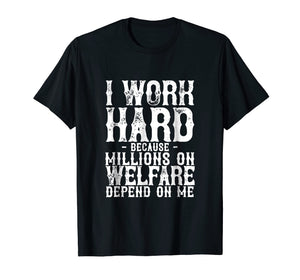 Funny shirts V-neck Tank top Hoodie sweatshirt usa uk au ca gifts for I Work Hard Because Millions On Welfare Depend On Me T-Shirt 1644190