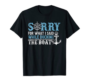 Sorry For What I Said Shirt Funny Boat Captain Gift Anchor